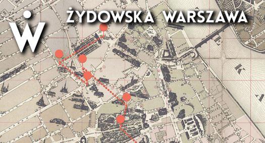 Wirtualny spacer po Żydowskiej Warszawie