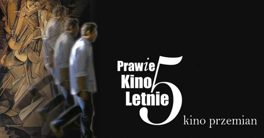 5. Prawie Kino Letnie. Kino przemian