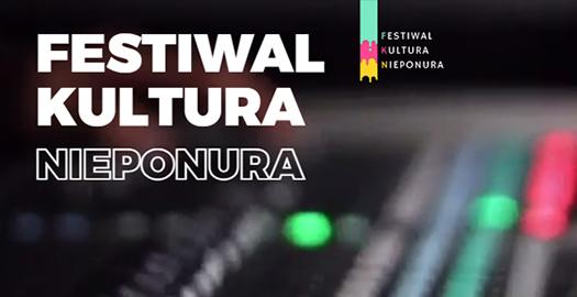 Festiwal Kultura Nieponura. Młodzi artyści przejmują stolicę!