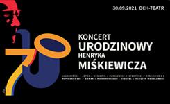Koncert urodzinowy HENRYKA MIŚKIEWICZA