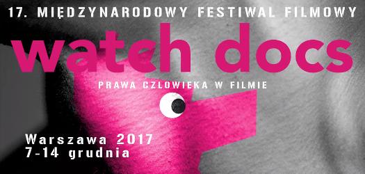 17. Międzynarodowy Festiwal Filmowy WATCH DOCS. Prawa Człowieka wFilmie