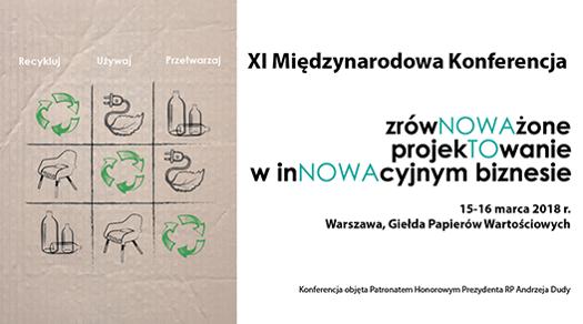"""XI Międzynarodowa Konferencja """"Zrównoważone projektowanie winnowacyjnym biznesie"""""""